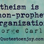 Atheism is a non-prophet organization. George Carlin