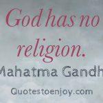 God has no religion. ― Mahatma Gandhi
