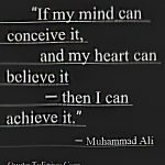If my mind can conceive it and my heart can believe it - then I can achieve it. Muhammad Ali