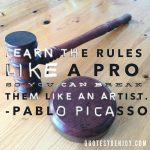 Learn the rules like a pro, so you can break them like an artist. ― Pablo Picasso