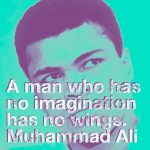 The man who has no imagination has no wings. Muhammad Ali