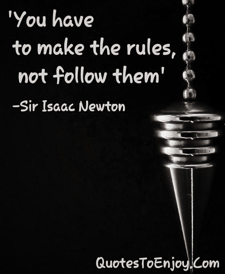 You have to make the rules, not follow them ― Isaac Newton