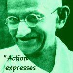 Action expresses priorities. - Mahatma Gandhi