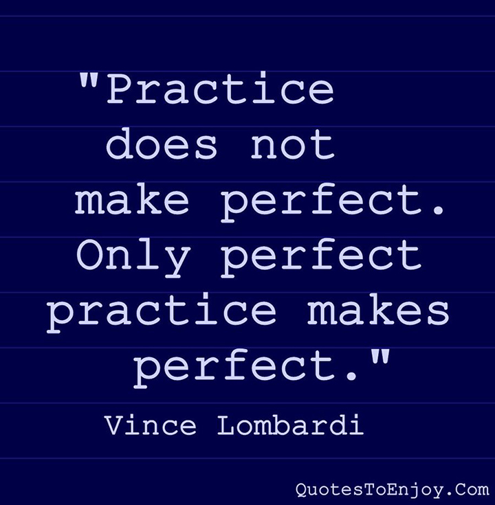 Practice does not make perfect Only perfect practice makes perfect Vince Lombardi