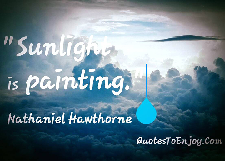 Sunlight is painting. - Nathaniel Hawthorne
