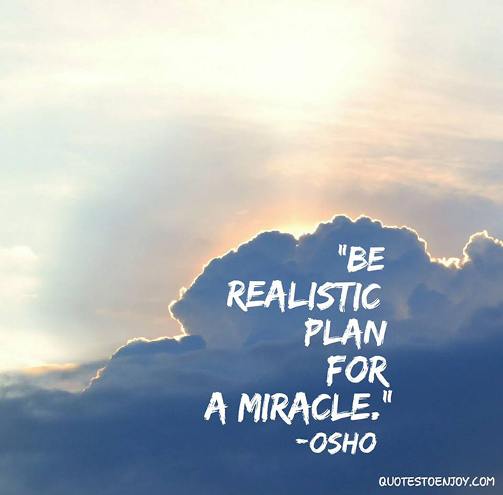 Be realistic: Plan for a miracle. ― Osho