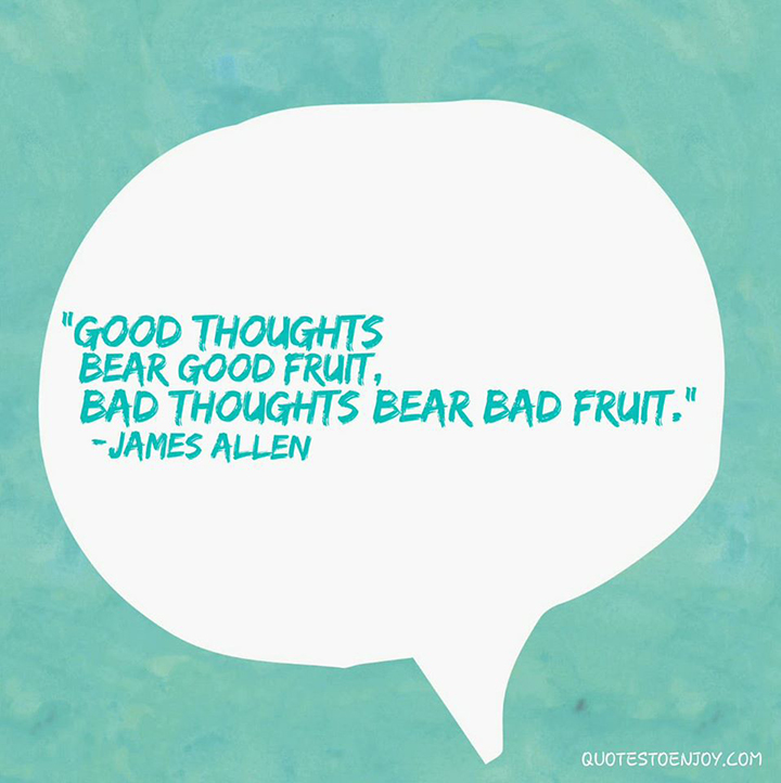 Good thoughts bear good fruit, bad thoughts bear bad fruit. - James Allen