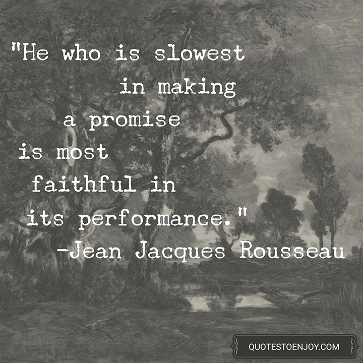 He who is slowest in making a promise is most faithful in its performance. - Jean Jacques Rousseau