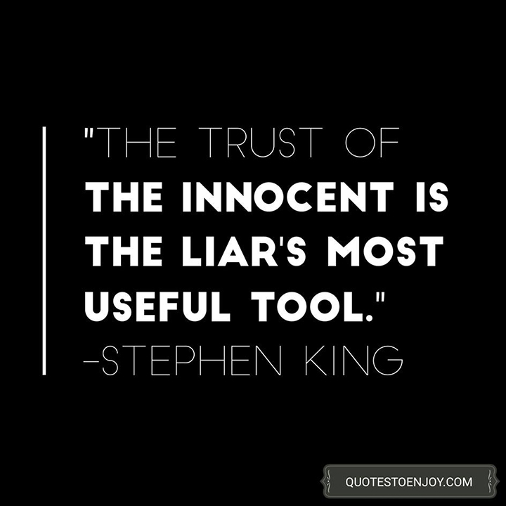 The trust of the innocent is the liar's most useful tool. - Stephen King