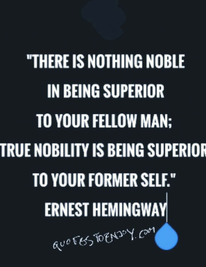 There Is Nothing Noble In Being Superior To Your Fell Ernest