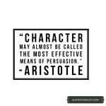 Character may almost be called the most effective means of persuasion. – Aristotle