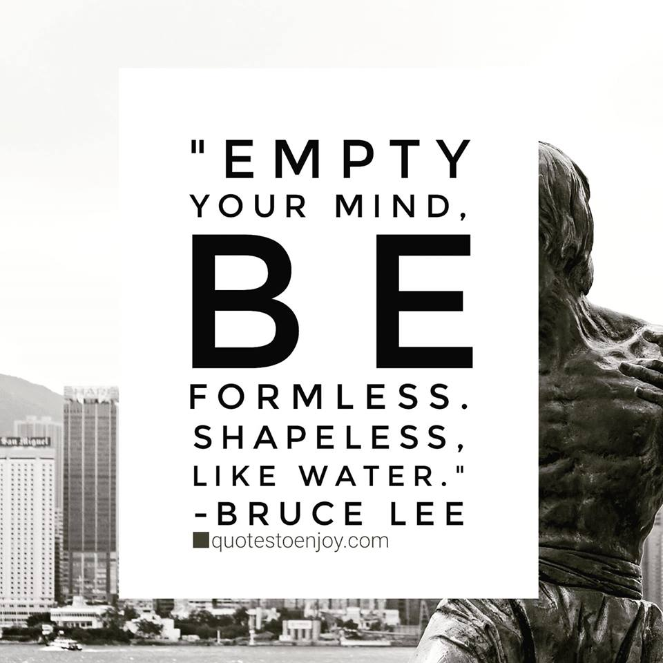 Empty Your Mind Be Formless Shapeless Like Water Quotestoenjoy