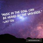 Music in the soul can be heard by the universe. - Lao Tzu