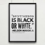Nothing is black or white. ― Nelson Mandela, picture quote