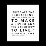 There are two educations. One should teach us how to make a living and the other how to live. - John Adams